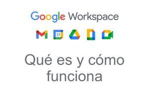 Google Workspace: ¿Qué es y cómo funciona?